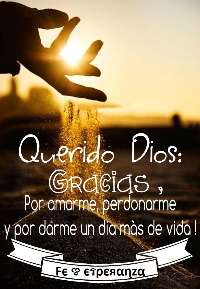 Querido Dios: Gracias por amarme, por perdonarme y por darme Un Día Más De Vida
