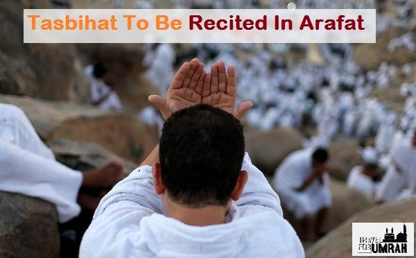 "Arafat is a place where millions of pilgrims gather on 9th Zilhajj. The day of Arafat is very sacred day and pilgrims should have to spend in making supplications and Zikr of Allah SWT. But the question is what Tasbihat should be recited in Arafat. Travel for Umrah presents you a blog on ""Tasbihat to be recited in Arafat"" to our readers."