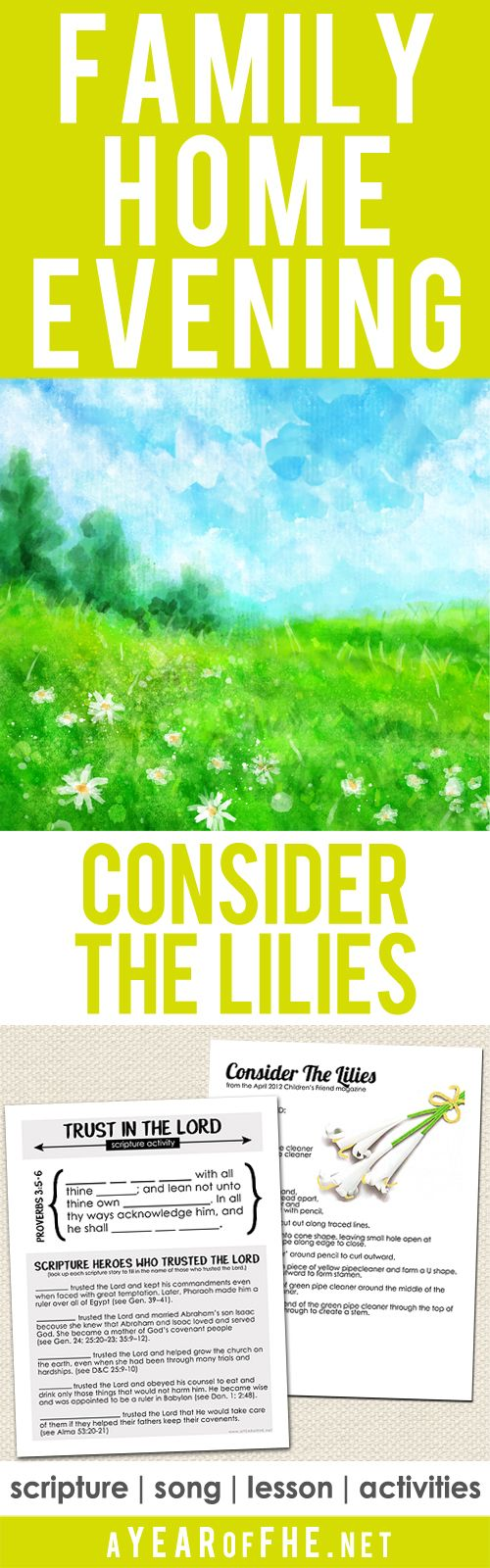 A great Family Home Evening lesson about TRUSTING IN THE LORD using the parable of the Lilies of the Field from the Sermon on the Mount. Includes a scripture, song, lesson and 2 activites! A craft for small children and a scripture fill-in for older kids and teens! Your FHE is ready...just CLICK, PRINT, and TEACH! #fhe #lds #aYEARofFHE