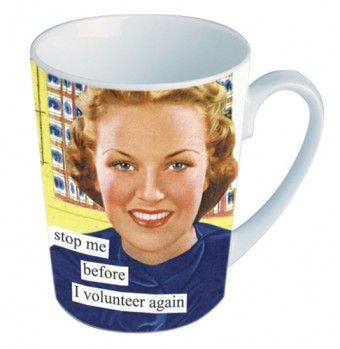 Mugs from Anne Taintor: stop me before I volunteer again