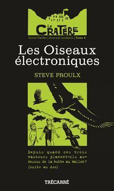LE CRATÈRE - TOME 6  Les Oiseaux électroniques  Par l'auteurSteve Proulx