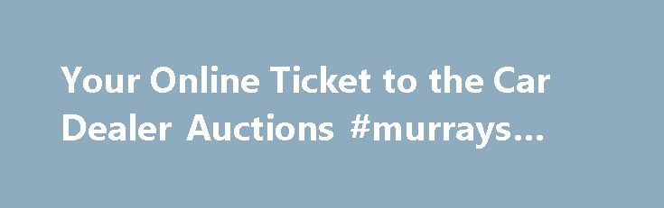 Your Online Ticket to the Car Dealer Auctions #murrays #auto http://auto.nef2.com/your-online-ticket-to-the-car-dealer-auctions-murrays-auto/  #used car auctions # about motobidia We are an online car broker in the business of selling high-end cars directly to consumers at wholesale prices. We list cars to be sold at automobile dealer auctions otherwise closed to the general public. Our customers purchase cars from us at prices other car dealers pay to acquire Continue Reading