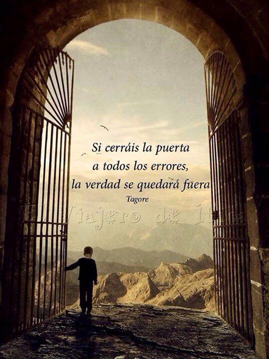 〽️ Si cerráis la puerta a todos los errores, la verdad se queda afuera. Tagore