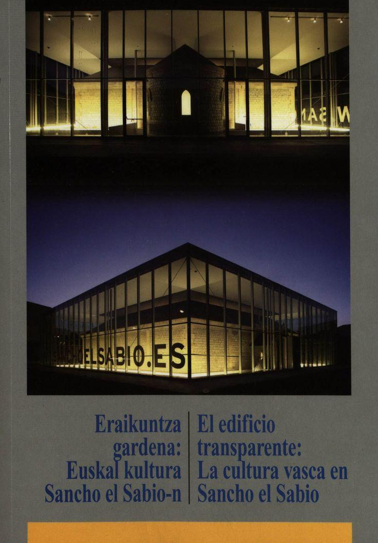 Eraikuntza gardena : euskal kultura Sancho el Sabio-n = El edificio transparente : la cultura vasca en Sancho el Sabio / [autores-egileak, Txema García Crespo... (et al.)].2009 http://www.memoriadigitalvasca.es/handle/10357/5920