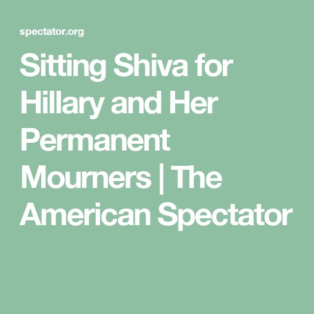 Sitting Shiva for Hillary and Her Permanent Mourners | The American Spectator