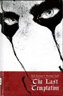 The last temptation  by Gaiman, Neil ; Zulli, Michael ; Klein, Todd ; Cooper, Alice .  Dark Horse, 2005