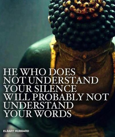 He who does not understand your silence...