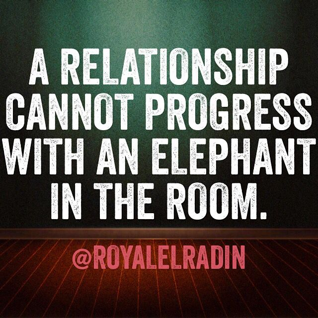 A RELATIONSHIP CANNOT PROGRESS WITH AN ELEPHANT IN THE ROOM