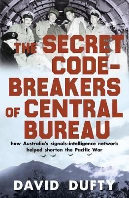 Download Ebook The Secret Code-Breakers of Central Bureau: how Australia's signals-intelligence network shortened the Pacific War EPUB PDF PRC