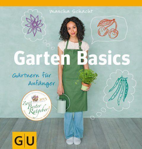 Garten Basics - Gärtnern für Anfänger (GU Garten Extra) von Mascha Schacht, http://www.amazon.de/dp/3833829079/ref=cm_sw_r_pi_dp_MP47rb11BEVWR