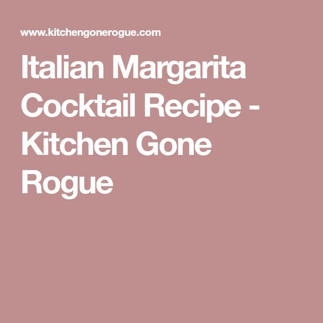 Italian Margarita Cocktail Recipe - Kitchen Gone Rogue