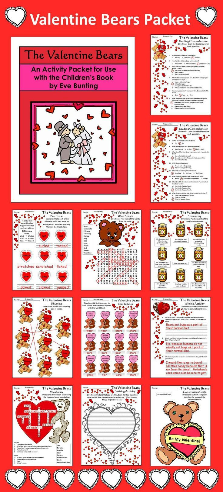 Valentine Bears Activity Packet: This colorful Valentine's Day reading activity packet complements the children's book, The Valentine Bears, by Eve Bunting.  Contents include: * Reading Comprehension Quiz * Crossword puzzle * Valentine's Day Word Search * Past Tense Verb Worksheet * Sequencing Activity * Rhyming Words Worksheet * Bear Riddles Worksheet * Writing Activities * Valentine's Bear Craft * Answer Keys