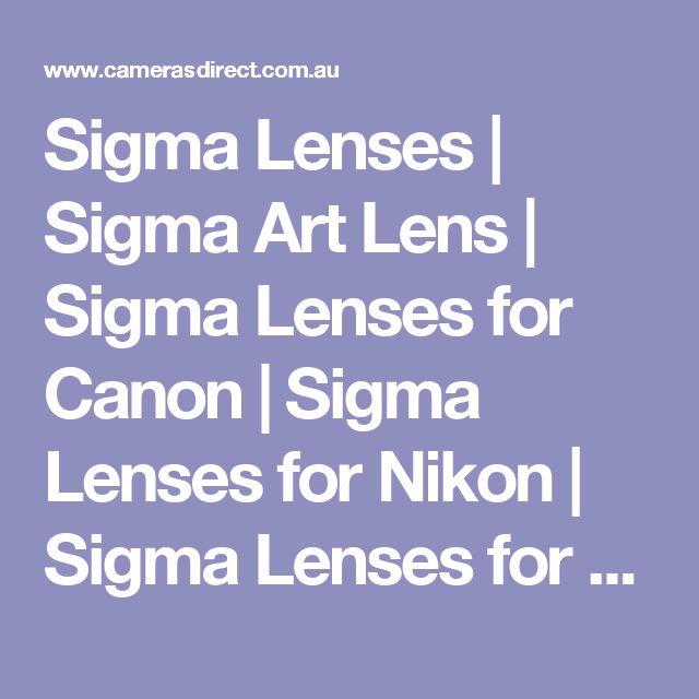 Sigma Lenses | Sigma Art Lens | Sigma Lenses for Canon | Sigma Lenses for Nikon | Sigma Lenses for Sony | Sigma Lenses For Pentax