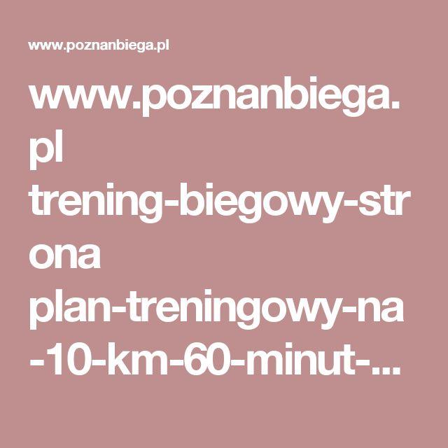 www.poznanbiega.pl trening-biegowy-strona plan-treningowy-na-10-km-60-minut-8-tygodni