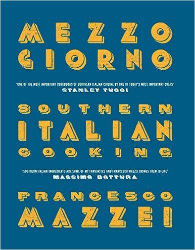 Mezzogiorno: Francesco Mazzei Recipes from Southern Italy: Amazon.co.uk…