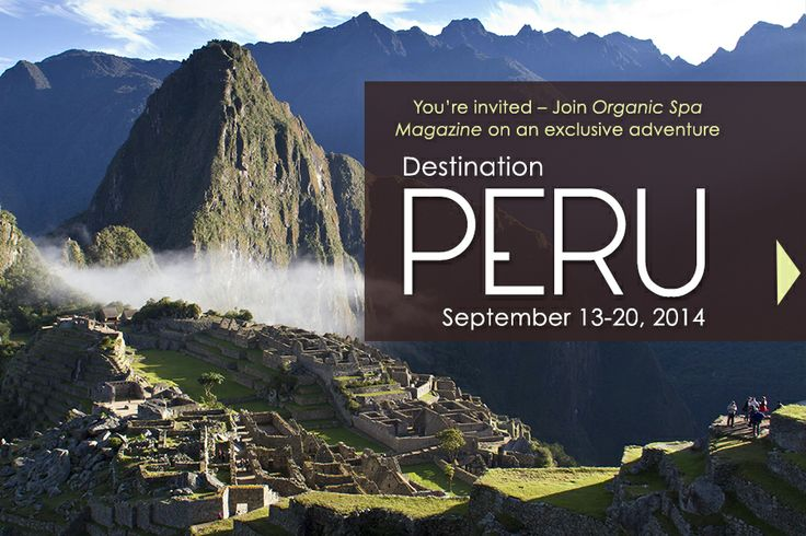 Join Organic Spa Magazine on an amazing adventure! | EcoTours - Destination Peru | @CW #OSMEcoTours #PeruOrganic Spa, Spa Magazines