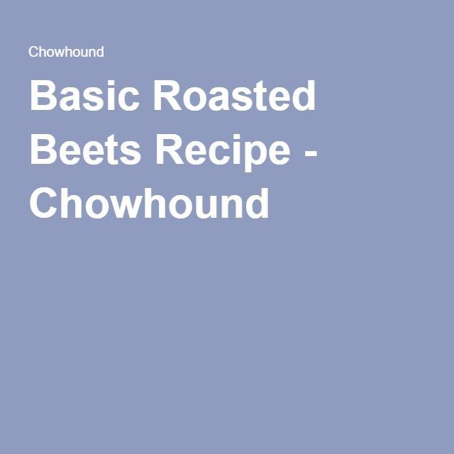 Basic Roasted Beets Recipe - Chowhound