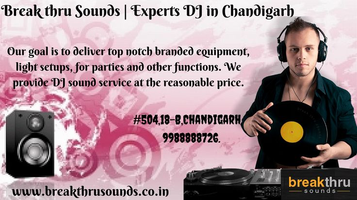 Break thru Sounds offer the expert DJ in Chandigarh. Our goal is to deliver top notch branded equipment, light setups, for parties and other functions. We provide DJ sound service at the reasonable price. For more info visit us www.breakthrusounds.co.in.