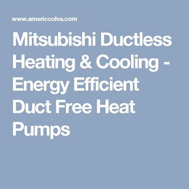 Mitsubishi Ductless Heating & Cooling - Energy Efficient Duct Free Heat Pumps