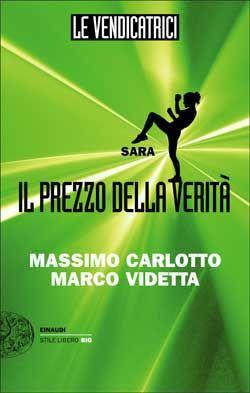 Massimo Carlotto, Marco Videtta, Le Vendicatrici. Sara. Il prezzo della verità, Stile Libero Big - DISPONIBILE ANCHE IN EBOOK