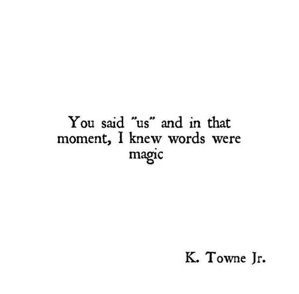 "Love quote idea - ""You said 'us' and in that moment, I knew words were magic"" {Courtesy of YourTango}"