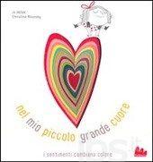 SULLE EMOZIONI : Nel mio piccolo grande cuore - Witek Jo; Roussey Christine - Libro - Gallucci - - IBS