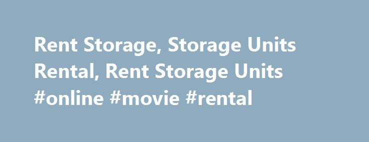 Rent Storage, Storage Units Rental, Rent Storage Units #online #movie #rental http://france.remmont.com/rent-storage-storage-units-rental-rent-storage-units-online-movie-rental/  #rental units # Rent Storage, Storage Units Rental When deciding if you should rent storage to store your belongings you should first identify the size of the self storage unit you will need and how long you will need to rent the unit. Here are some basic self storage sizes and guidelines to help you narrow down…