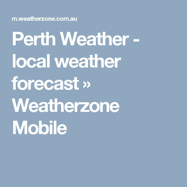 Perth Weather - local weather forecast    » Weatherzone Mobile
