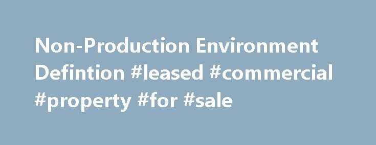 Non-Production Environment Defintion #leased #commercial #property #for #sale http://commercial.remmont.com/non-production-environment-defintion-leased-commercial-property-for-sale/  #commercial environment definition # We are a software application development company and we develop java based application connecting SQL server as a back end DB. Which eventually gets deployed on customer site. For development and testing we don't use any customer data. The question is in such a case can we…