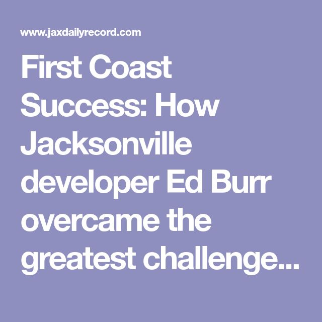 First Coast Success: How Jacksonville developer Ed Burr overcame the greatest challenge of his life   Jax Daily Record   Financial News & Daily Record - Jacksonville, Florida