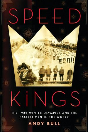 SPEED KINGS by Andy Bull -- A story of risk, adventure, and daring as four Americans race to win the gold medal in the most dangerous competition in Olympic history.