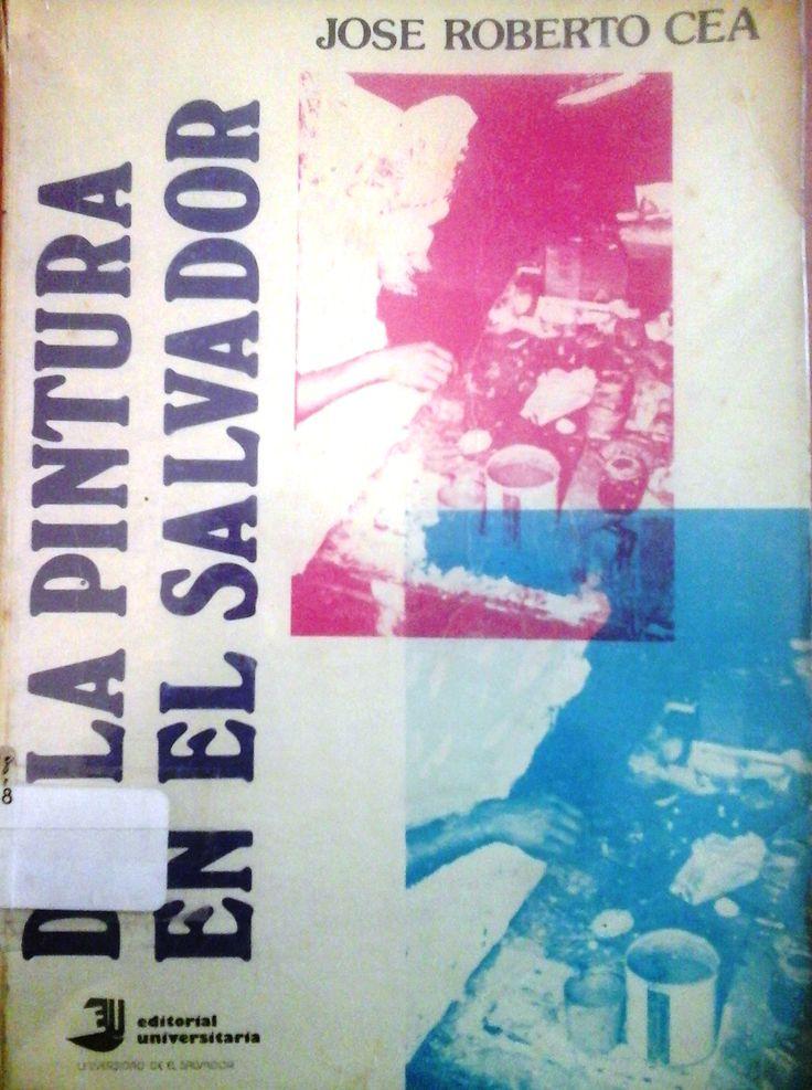 Cea, José Roberto.  De La Pintura En El Salvador. 1ª ed.  El salvador: Universitaria, 1986. Disponible en la Biblioteca de Ingeniería y Ciencias Aplicadas. (Primer nivel EBLE)