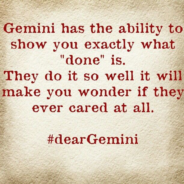 Gemini- casually throwing away old memories and acting like I don't care is what I do best