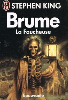 Brume - La Faucheuse  Stephen KING Titre original : Skeleton Crew, 1985 Fantastique  - Traduction de Michèle PRESSÉ & Serge QUADRUPPANI Illustration de Les EDWARDS