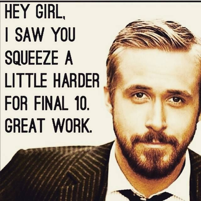 Because some memes are simply too good not to post. YOU'RE WELCOME RYAN. You're welcome. And thank you for noticing! Now get motivated and get down here for 2:30 class! Last chance of the day, and we're sure you won't regret i