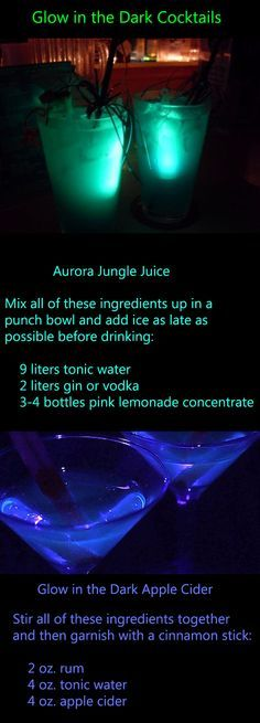 RECIPE: Glow-in-the-Dark Cocktails. There's always something so cool about turning off the normal lights, turning on a black light and watching things in the room start to glow  But how do you get your cocktails to glow? Believe it or not, there are a few different ingredients you can add to drinks that will make them glow in the dark – and don't worry, they're completely safe to drink. Halloween Glow-in-the-Dark Spooktacular Halloween Party Decorations & Ideas