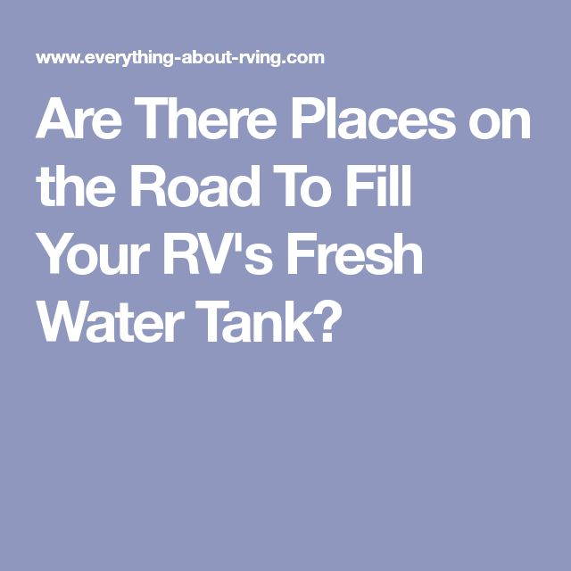 Are There Places on the Road To Fill Your RV's Fresh Water Tank?