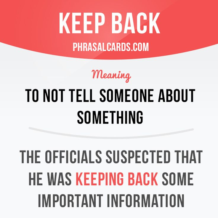 """Keep back"" means ""to not tell someone about something"". Example: The officials suspected that he was keeping back some important information. Get our apps for learning English: learzing.com"