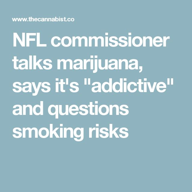 "NFL commissioner talks marijuana, says it's ""addictive"" and questions smoking risks"