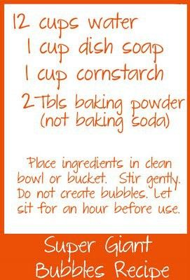 homemade bubble recipe quartered:    3 cups water, 1/4 cup dish soap, 1/4 cup cornstarch, 1/2 Tbsp baking powder