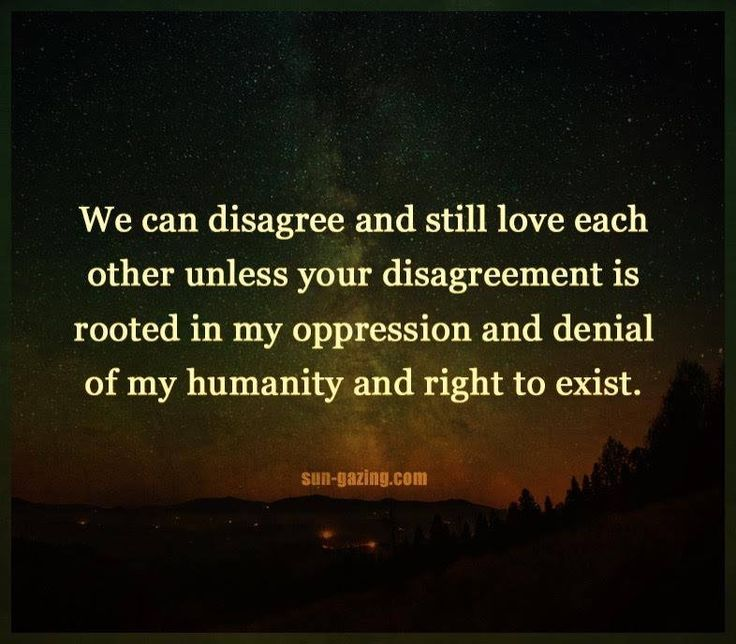 Or unless your disagreement us rooted in oppression and denial of humanity and right to exist towards ANY human.