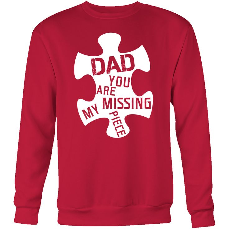 Dad, you are my missing piece Sweatshirt T Shirt - TL00655SW