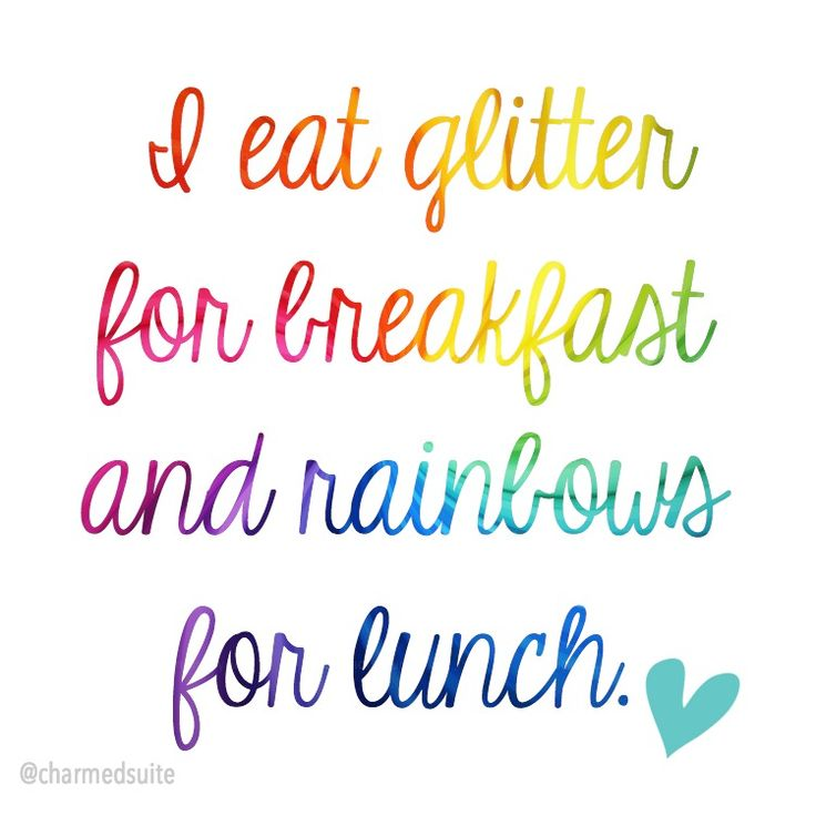 I eat glitter for breakfast and rainbows for lunch.  #Quotes #GirlPower #Glitter #Sparkle