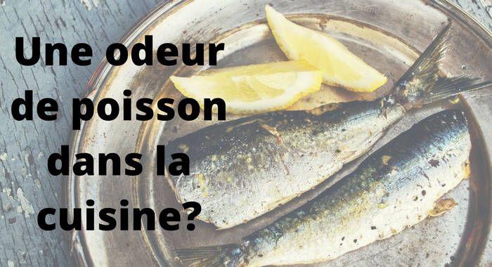 odeur de poisson 10 trucs pour liminer l 39 odeur astuce du jour pinterest odeur mauvaise. Black Bedroom Furniture Sets. Home Design Ideas
