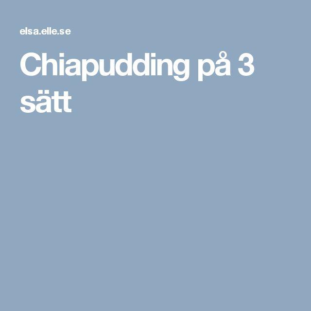 Chiapudding på 3 sätt