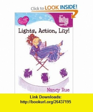 Lights, Action, Lily! (Young Women of Faith Lily Series, Book 7) (0025986702496) Nancy Rue , ISBN-10: 0310702496  , ISBN-13: 978-0310702498 ,  , tutorials , pdf , ebook , torrent , downloads , rapidshare , filesonic , hotfile , megaupload , fileserve