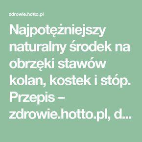 Najpotężniejszy naturalny środek na obrzęki stawów kolan, kostek i stóp. Przepis – zdrowie.hotto.pl, domowe sposoby popularne w necie