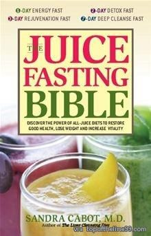 The Juice Fasting Bible: Discover the Power of an All-Juice Diet to Restore Good Health, Lose Weight and Increase Vitality by Dr. Sandra Cabot. via topoftheline99.com