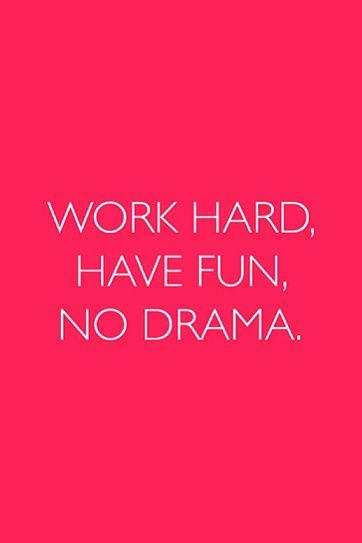 "Work Hard, Have Fun, No Drama. ""trabaja duro, divertete. No Dramas"""