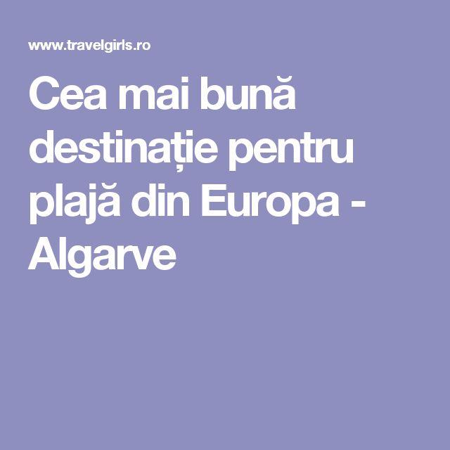 Cea mai bună destinație pentru plajă din Europa - Algarve